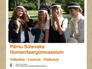 Pärnu Sütevaka Humanitaargümnaasium Vabadus / Loovus / Vastutus