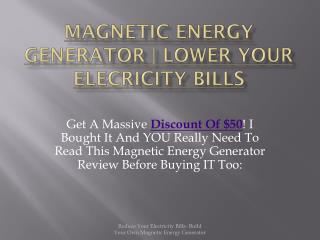 Magnetic Energy Generator- Lower Your Electricity Bills Now