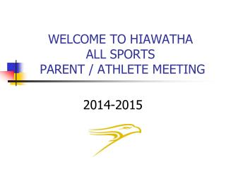 WELCOME  TO  HIAWATHA   ALL SPORTS  PARENT / ATHLETE MEETING