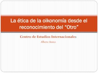 """La ética de la  oikonomía  desde el reconocimiento del """"Otro"""""""