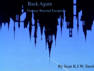 Back Again	 Fantasy Beyond Escapism