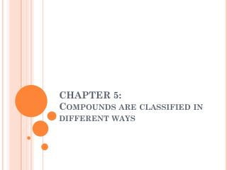 CHAPTER 5:  Compounds are classified in different ways
