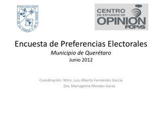 Encuesta de Preferencias Electorales  Municipio de Querétaro Junio 2012