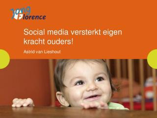 Social media versterkt eigen  kracht ouders! Astrid van Lieshout
