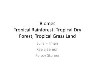 Biomes Tropical Rainforest, Tropical Dry Forest, Tropical Grass Land