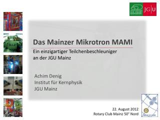 Das Mainzer  Mikrotron  MAMI Ein einzigartiger Teilchenbeschleuniger  an der JGU Mainz