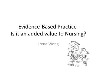 Evidence-Based Practice-  Is it an added value to Nursing?