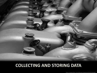 Collecting and storing data