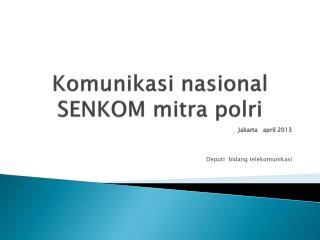 Komunikasi nasional S ENKOM mitra polri
