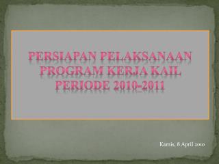 PERSIAPAN PELAKSANAAN PROGRAM KERJA KAIL PERIODE 2010-2011