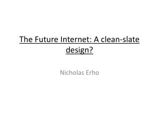 The Future Internet: A clean-slate design