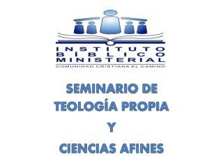 SEMINARIO DE TEOLOGÍA PROPIA  Y  CIENCIAS AFINES
