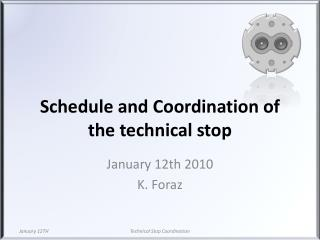 Schedule and Coordination of the  technical stop