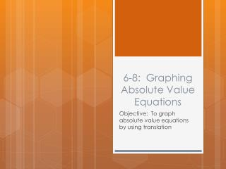 6-8:  Graphing Absolute Value Equations