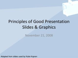 Principles of Good Presentation Slides & Graphics