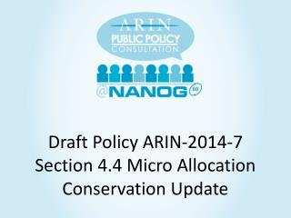 Draft Policy ARIN-2014 -7 Section 4.4 Micro Allocation Conservation Update