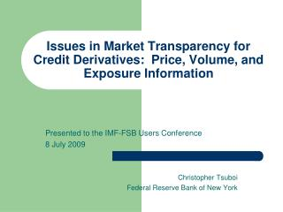 Issues in Market Transparency for Credit Derivatives:  Price, Volume, and Exposure Information
