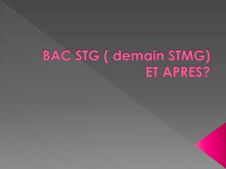 BAC STG ( demain STMG)  ET APRES?