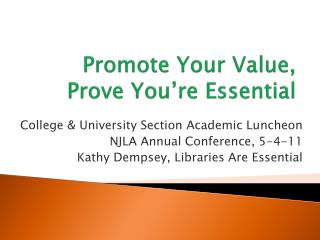 Promote Your Value,  Prove You're Essential