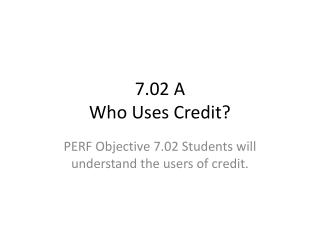 7.02 A  Who  Uses Credit?