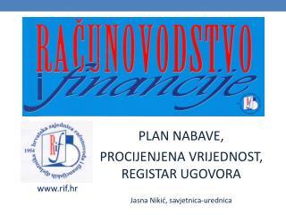 PLAN NABAVE,  PROCIJENJENA VRIJEDNOST, REGISTAR UGOVORA Jasna Nikić, savjetnica-urednica