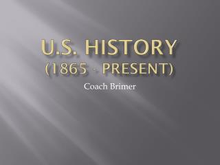 U.S. History ( 1865 - Present )