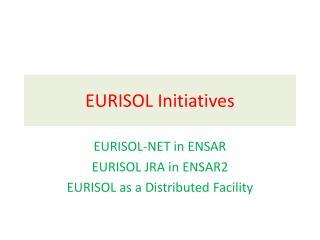 EURISOL Initiatives