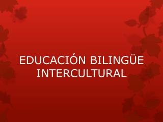 EDUCACI�N BILING�E INTERCULTURAL