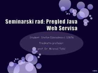 Seminarski rad :  Pregled  Java Web  Servisa