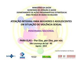 ATENÇÃO INTEGRAL PARA MULHERES E ADOLESCENTES EM SITUAÇÃO DE VIOLÊNCIA SEXUAL PANORAMA NACIONAL