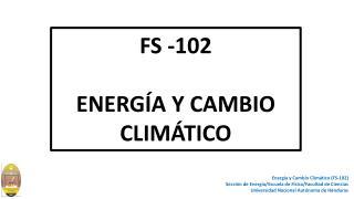 FS -102 ENERGÍA Y CAMBIO CLIMÁTICO