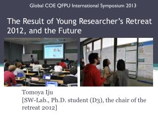 The Result of Young Researcher�s Retreat 2012, and the Future