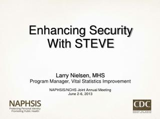 Larry Nielsen, MHS Program Manager, Vital Statistics Improvement NAPHSIS/NCHS Joint Annual Meeting
