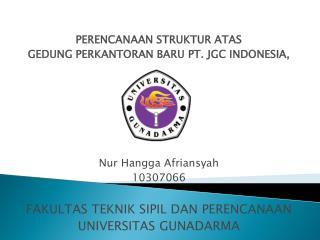 PERENCANAAN  STRUKTUR ATAS  GEDUNG PERKANTORAN BARU PT. JGC INDONESIA,  Nur Hangga Afriansyah