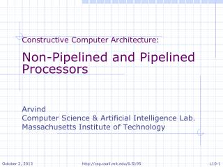 Constructive Computer Architecture: Non-Pipelined and Pipelined Processors Arvind