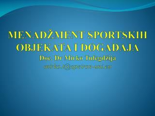 MENADŽMENT SPORTSKIH OBJEKATA I DOGAĐAJA Doc. Dr Mirko Tufegdžija mirko.t@apeiron-uni.eu