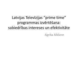 """Latvijas Televīzijas """" prime time """" programmas izvērtēšana: sabiedrības intereses un efektivitāte"""