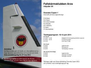 Fallskärmsklubben Aros  inbjuder till  Svenska Cupen 1  med syfte att kora segrande lag i: