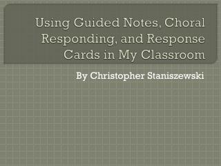 Using Guided Notes, Choral Responding, and Response Cards in My Classroom