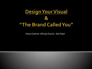 "Design Your Visual  & ""The Brand Called You"""