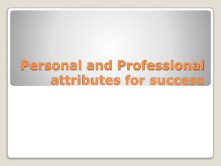 Personal and Professional attributes for success