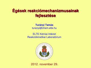 Turányi Tamás turanyi @ chem.elte.hu ELTE Kémiai Intézet Reakciókinetikai Laboratórium