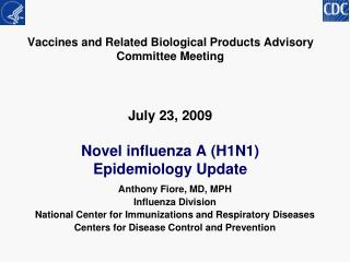 Vaccines and Related Biological Products Advisory Committee Meeting      July 23, 2009  Novel influenza A H1N1 Epidemiol