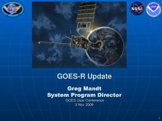 GOES-R Update   Greg Mandt System Program Director  GOES User Conference 3 Nov 2009