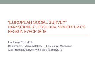 """""""European Social Survey"""" Rannsóknir á  lífsgildum ,  viðhorfum og hegðun evrópubúa"""