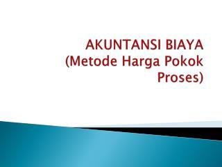 AKUNTANSI BIAYA  ( Metode Harga Pokok Proses )