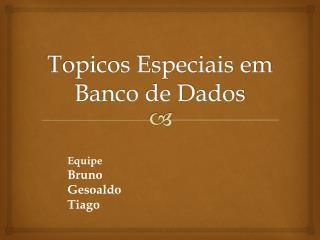 Topicos Especiais em Banco de Dados