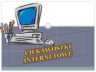 CIEKAWOSTKI INTERNE T OWE