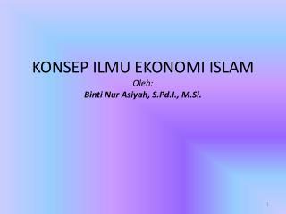 KONSEP ILMU EKONOMI ISLAM Oleh: Binti Nur Asiyah, S.Pd.I., M.Si.