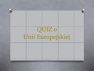 QUIZ o  Unii Europejskiej